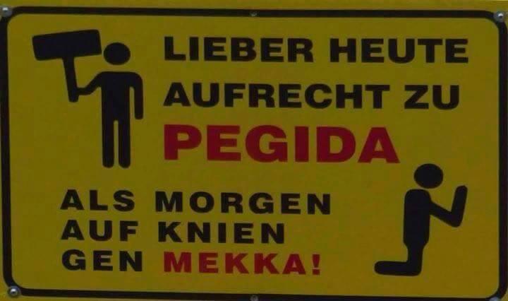 Tłumaczenie - lepiej dziś stać z Pegidą niż jutro na klęczkach iść do Mekki